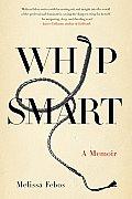 Whip Smart A Memoir