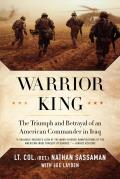 Warrior King: the Triumph and Betrayal of an American Commander in Iraq (08 Edition)