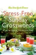The New York Times Stress-Free Sunday Crosswords: From the Pages of the New York Times (New York Times Crossword Book)