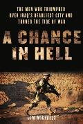 A Chance in Hell: The Men Who Triumphed Over Iraq's Deadliest City and Turned the Tide of War