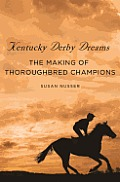 Kentucky Derby Dreams The Making of Thoroughbred Champions