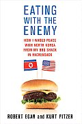 Eating With the Enemy How I Waged Peace with North Korea from my Ribs Shack in Hackensack
