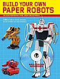 Build Your Own Paper Robots: 100s of Mecha Model Designs on CD to Print Out and Assemble [With CDROM] Cover