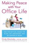 Making Peace with Your Office Life: End the Battles, Shake the Blues, Get Organized, and Be Happier at Work