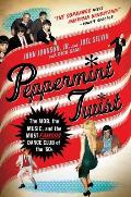 Peppermint Twist: The Mob, the Music, and the Most Famous Dance Club of the '60s