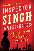 Inspector Singh Investigates A Most Peculiar Malaysian Murder