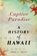 Captive Paradise: A History Of Hawaii by James L. Haley