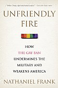 Unfriendly Fire How The Gay Ban Undermines the Military & Weakens America