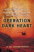 Operation Dark Heart: Spycraft and Special Ops on the Frontlines of Afghanistan -- And the Path to Victory Cover