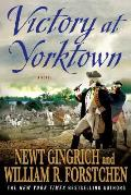George Washington #3: Victory At Yorktown by Newt Gingrich