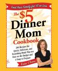 The $5 Dinner Mom Cookbook: 200 Recipes for Quick, Delicious, and Nourishing Meals That Are Easy on the Budget and a Snap to Prepare Cover