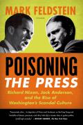 Poisoning the Press: Richard Nixon, Jack Anderson, and the Rise of Washington's Scandal Culture (11 Edition)
