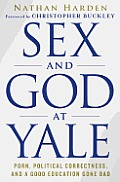 Sex and God at Yale: Porn, Political Correctness, and a Good Education Gone Bad Cover