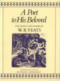 A Poet to His Beloved: The Early Love Poems of W.B. Yeats Cover