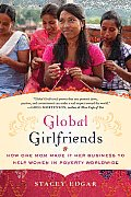 Global Girlfriends One Womans Dream to Transform the Lives of Women in Poverty All Over the World
