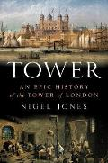 Tower: An Epic History of the Tower of London Cover