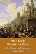 Street Life in Renaissance Rome: A Brief History with Documents Cover
