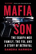 Mafia Son The Scarpa Mob Family the FBI & a Story of Betrayal