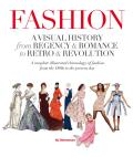Fashion: A Visual History from Regency & Romance to Retro & Revolution Cover