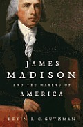 James Madison and the Making of Ame