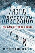 Arctic Obsession The Lure of the Far North
