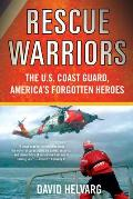 Rescue Warriors: The U.S. Coast Guard, America's Forgotten Heroes Cover