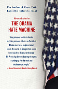 The Obama Hate Machine: The Lies, Distortions, and Personal Attacks on the President--And Who Is Behind Them
