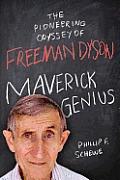 Maverick Genius The Pioneering Odyssey of Freeman Dyson