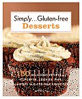 Simply... Gluten-Free Desserts: 150 Delicious Recipes for Cupcakes, Cookies, Pies, and More Old and New Favorites Cover