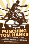 Punching Tom Hanks: Dropkicking Gorillas and Pummeling Zombified Ex-Presidents---A Guide to Beating Up Anything Cover