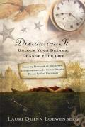 Dream on It Unlock Your Dreams Change Your Life