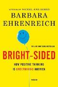 Bright-Sided: How Positive Thinking Is Undermining America Cover