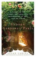 Hidden Gardens of Paris A Guide to the Parks Squares & Woodlands of the City of Light