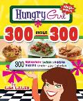 Hungry Girl 300 Under 300: 300 Breakfast, Lunch & Dinner Dishes Under 300 Calories Cover