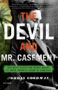 Devil and Mr. Casement: One Man's Battle for Human Rights in South America's Heart of Darkness