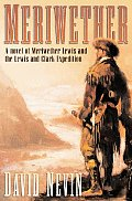 Meriwether: A Novel of Meriwether Lewis and the Lewis & Clark Expedition