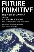 Future Primitive: The New Ecotopias by Kim Stanley Robinson (ed.)