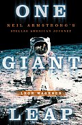 One Giant Leap Neil Armstrongs Stellar American Journey