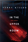 In The Upper Room: & Other Likely Stories by Terry Bisson