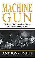 Machine Gun Story Of The Men & The Weap