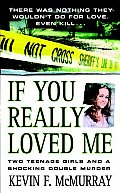If You Really Loved Me Two Teenage Girls & a Shocking Double Murder