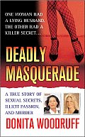 Deadly Masquerade A True Story of Sexual Secrets Illicit Passion & Murder