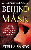 Behind the Mask: A True Story of Obsession and Savage Genius (St. Martin's True Crime Library) Cover