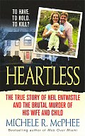 Heartless The True Story of Neil Entwistle & the Brutal Murder of His Wife & Child