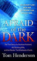 Afraid of the Dark: The True Story of a Reckless Husband, His Stunning Wife, and the Murder That Shattered a Family (St. Martin's True Crime Library)