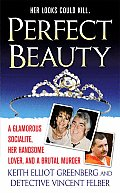 Perfect Beauty A True Story of Adultery Murder & Manipulation in Middle America