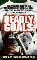 Deadly Goals The True Story Of An All