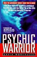 Psychic Warrior The True Story of Americas Foremost Psychic Spy & the Cover Up of the CIAs Top Secret Stargate Program