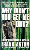 Why Didnt You Get Me Out A POWs Nightmare in Vietnam