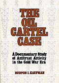 The Oil Cartel Case: A Documentary Study of Antitrust Activity in the Cold War Era